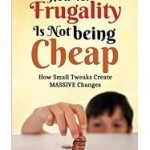 Free Today. Kindle book How To: Frugality Is Not Being Cheap